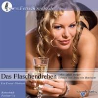 Marc Berger: Das Flaschendrehen (gelesen von Irina von Bentheim)