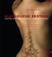 Barbara Carrellas: Alltägliche Ekstase. Tantra-Rituale für alle Leidenschaften