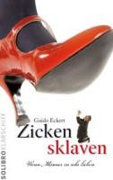 Guido Eckert: Zickensklaven. Wenn Männer zu sehr lieben